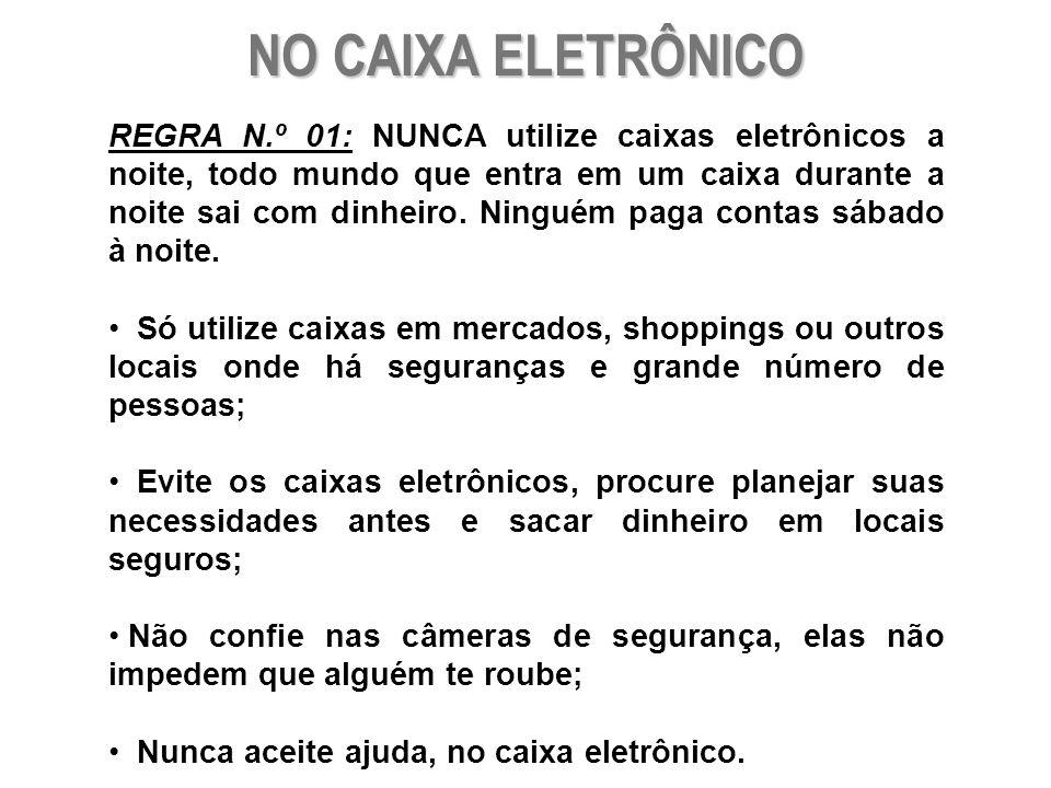 NO CAIXA ELETRÔNICO REGRA N.º 01: NUNCA utilize caixas eletrônicos a noite, todo mundo que entra em um caixa durante a noite sai com dinheiro. Ninguém