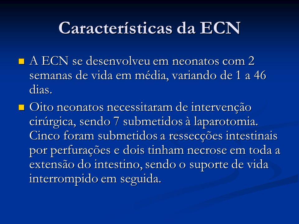 Características da ECN A ECN se desenvolveu em neonatos com 2 semanas de vida em média, variando de 1 a 46 dias. A ECN se desenvolveu em neonatos com