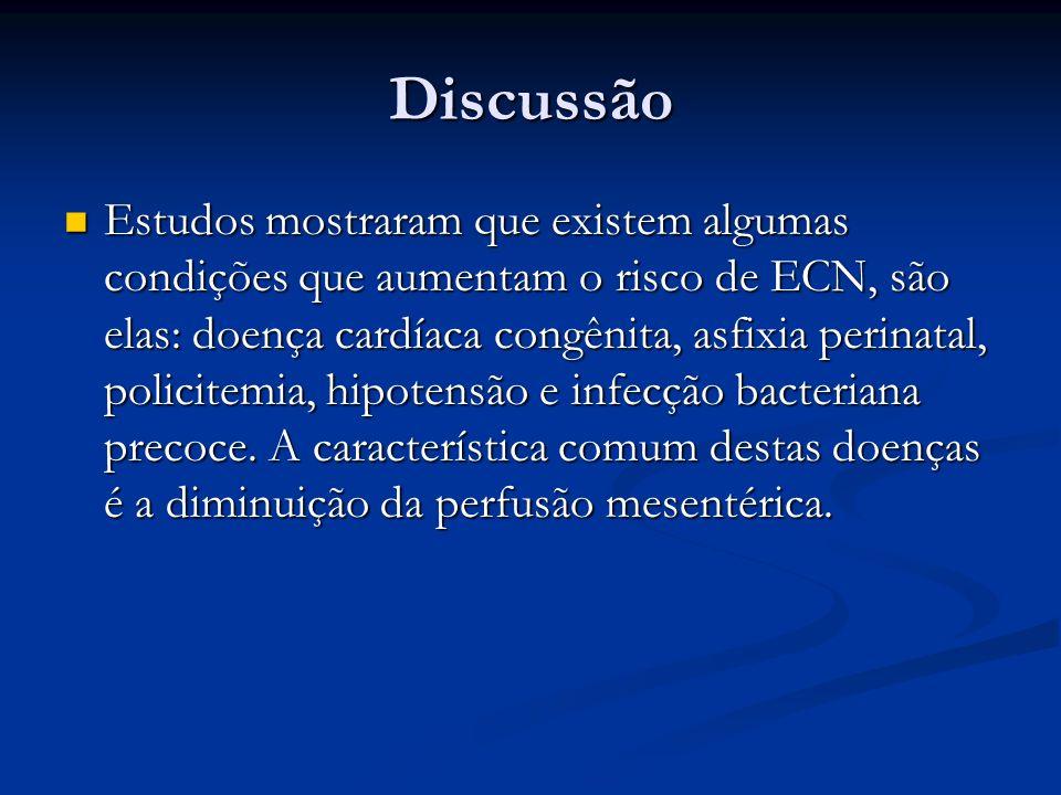 Discussão Estudos mostraram que existem algumas condições que aumentam o risco de ECN, são elas: doença cardíaca congênita, asfixia perinatal, policit