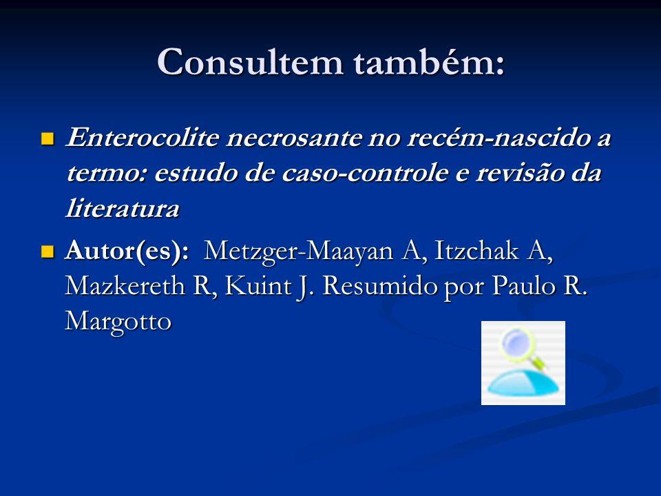 Consultem também: Enterocolite necrosante no recém-nascido a termo: estudo de caso-controle e revisão da literatura Enterocolite necrosante no recém-n