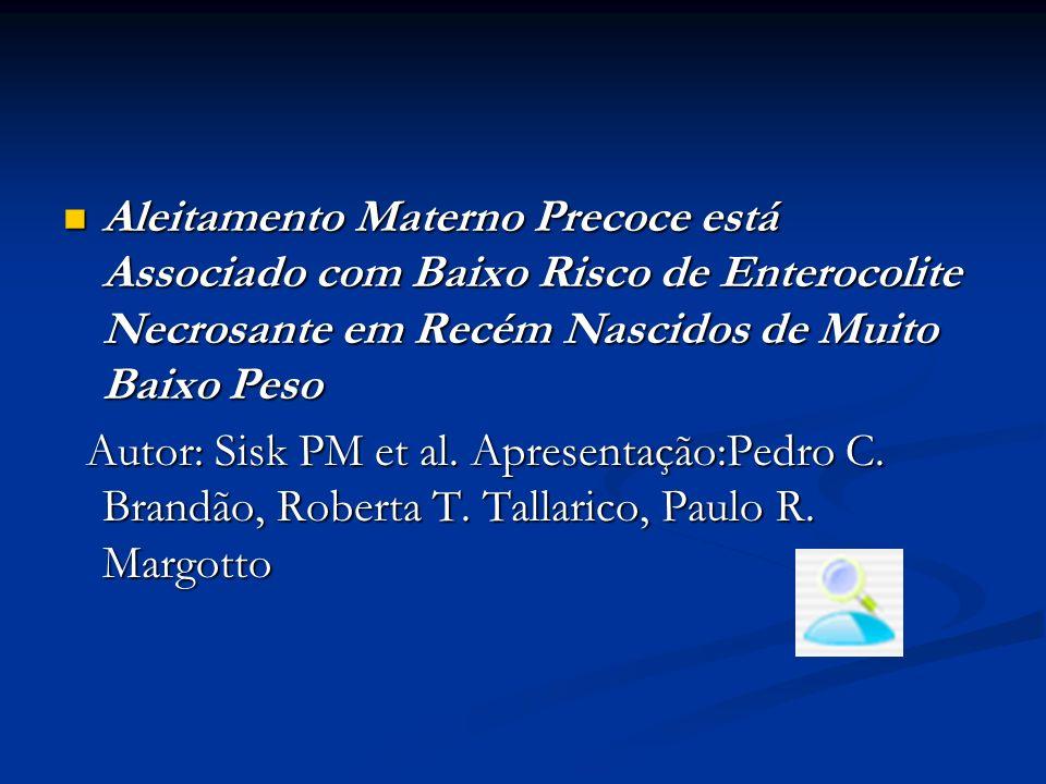 Aleitamento Materno Precoce está Associado com Baixo Risco de Enterocolite Necrosante em Recém Nascidos de Muito Baixo Peso Aleitamento Materno Precoc