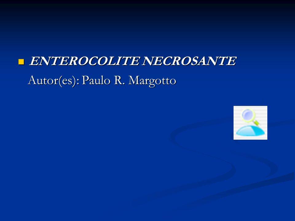 ENTEROCOLITE NECROSANTE ENTEROCOLITE NECROSANTE Autor(es): Paulo R. Margotto Autor(es): Paulo R. Margotto