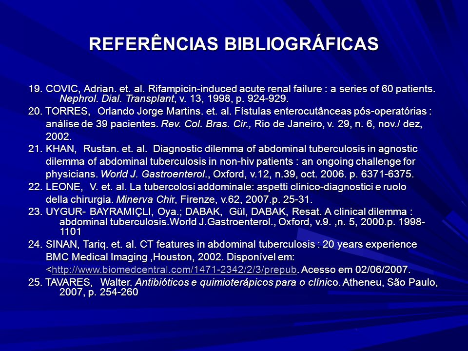 REFERÊNCIAS BIBLIOGRÁFICAS 11. S. Heinrich. et. al. Retroperitoneal perfuration of the colon caused by colonic tu- berculosis: report of a case. Dis.