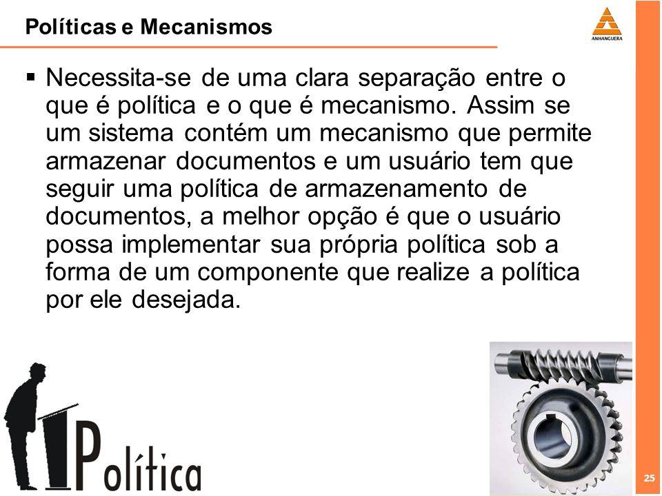 25 Políticas e Mecanismos Necessita-se de uma clara separação entre o que é política e o que é mecanismo. Assim se um sistema contém um mecanismo que