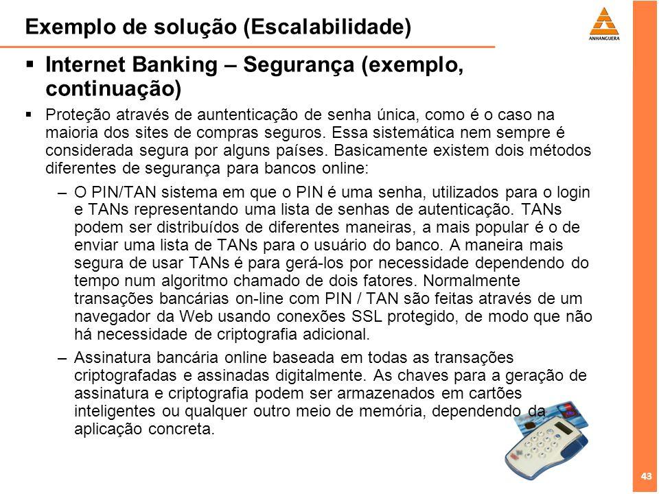 43 Exemplo de solução (Escalabilidade) Internet Banking – Segurança (exemplo, continuação) Proteção através de auntenticação de senha única, como é o