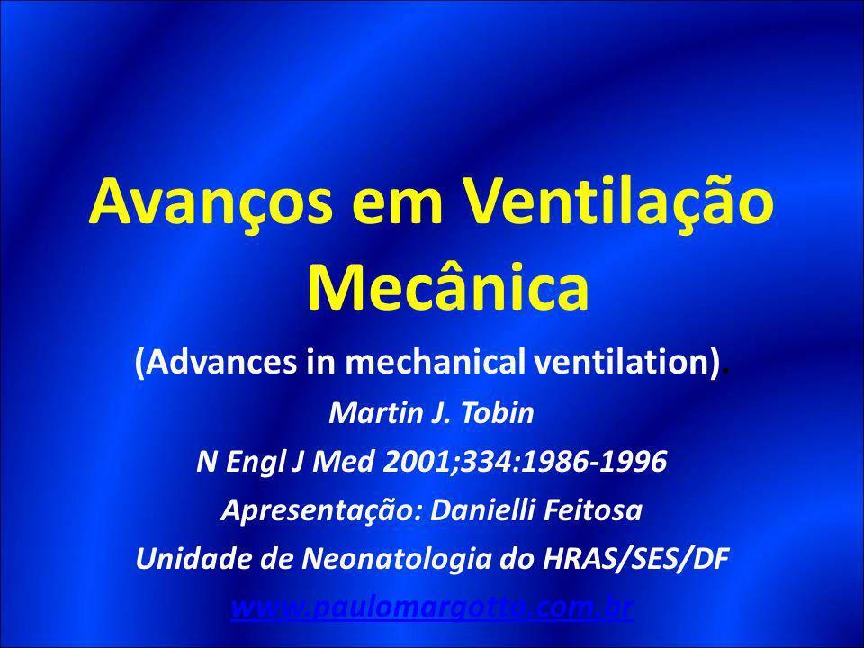 Avanços em Ventilação Mecânica (Advances in mechanical ventilation). Martin J. Tobin N Engl J Med 2001;334:1986-1996 Apresentação: Danielli Feitosa Un
