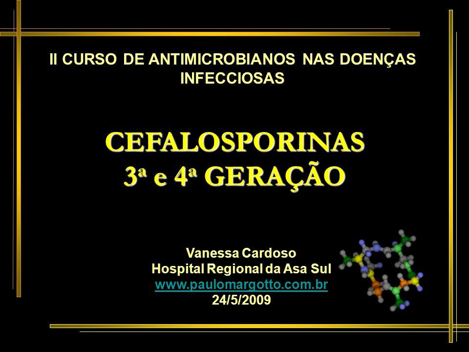 CEFALOSPORINAS Não é ativa contra S.aureus meticilinorresistentes Pneumococo penicilinorresistente Enterococos B.fragilis L.monocytogenes ESPECTRO DE AÇÃO