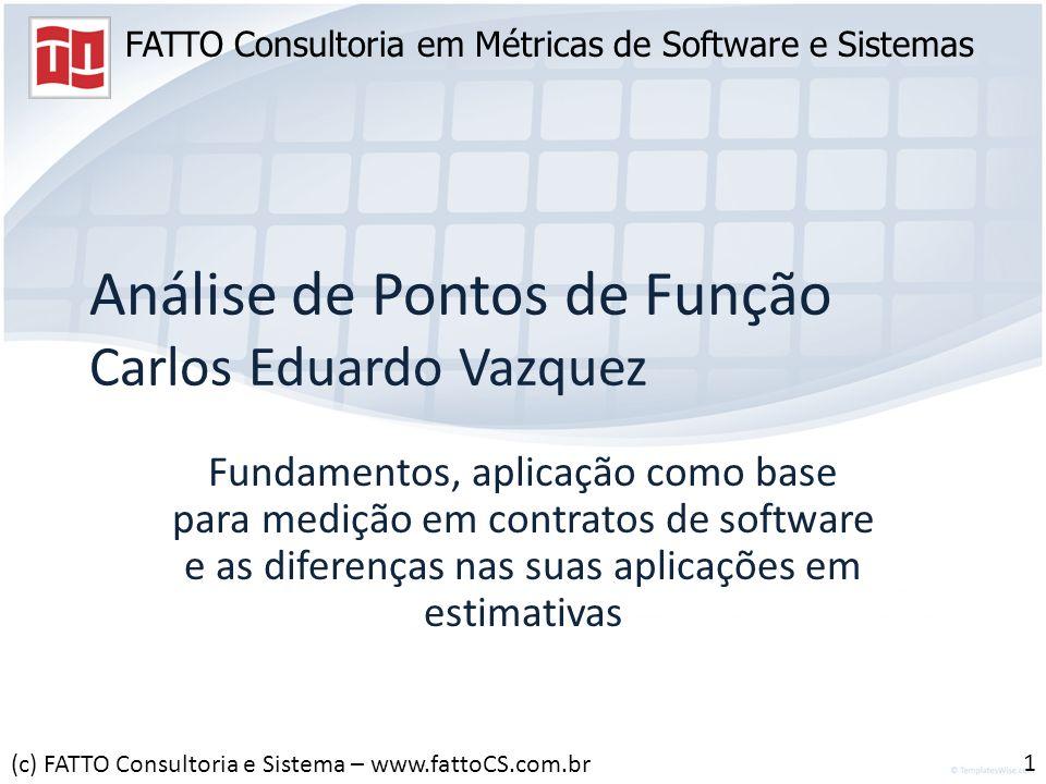 FATTO Consultoria em Métricas de Software e Sistemas Análise de Pontos de Função Carlos Eduardo Vazquez Fundamentos, aplicação como base para medição