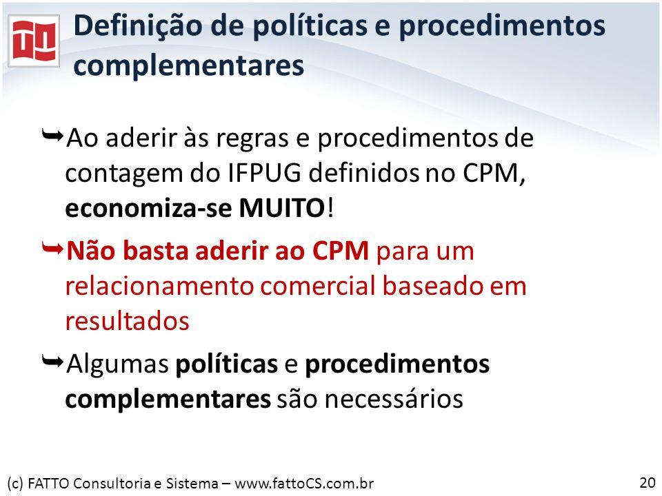 Definição de políticas e procedimentos complementares Ao aderir às regras e procedimentos de contagem do IFPUG definidos no CPM, economiza-se MUITO! N