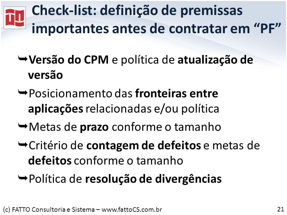Check-list: definição de premissas importantes antes de contratar em PF Versão do CPM e política de atualização de versão Posicionamento das fronteira