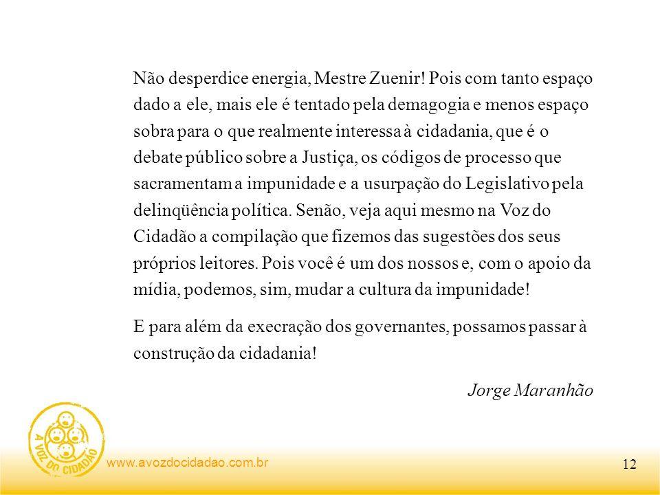 www.avozdocidadao.com.br Não desperdice energia, Mestre Zuenir.