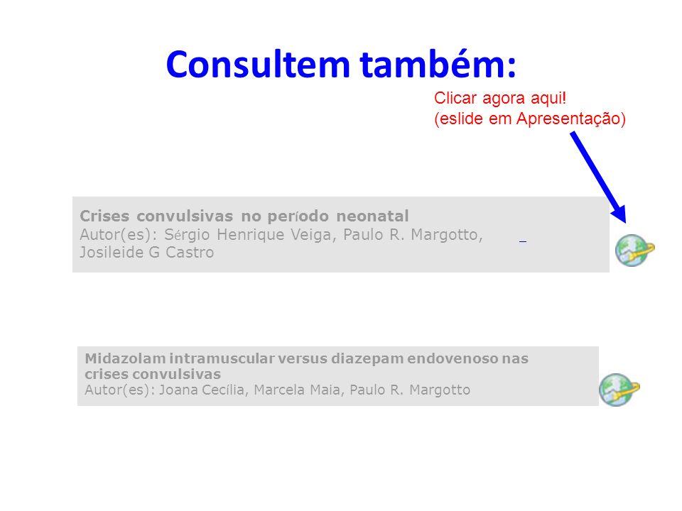 Consultem também: Crises convulsivas no per í odo neonatal Autor(es): S é rgio Henrique Veiga, Paulo R. Margotto, Josileide G Castro Clicar agora aqui