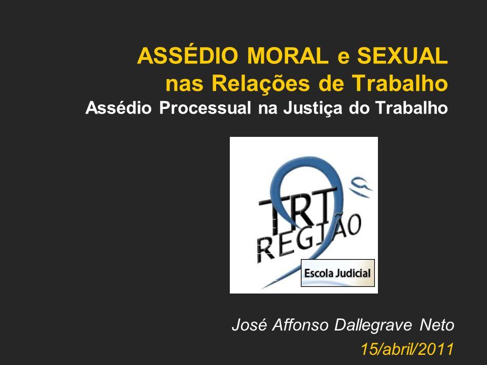 ASSÉDIO MORAL e SEXUAL nas Relações de Trabalho Assédio Processual na Justiça do Trabalho José Affonso Dallegrave Neto 15/abril/2011