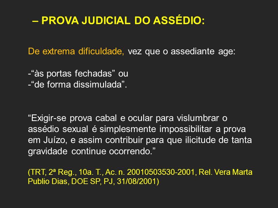 – PROVA JUDICIAL DO ASSÉDIO: De extrema dificuldade, vez que o assediante age: -às portas fechadas ou -de forma dissimulada. Exigir-se prova cabal e o