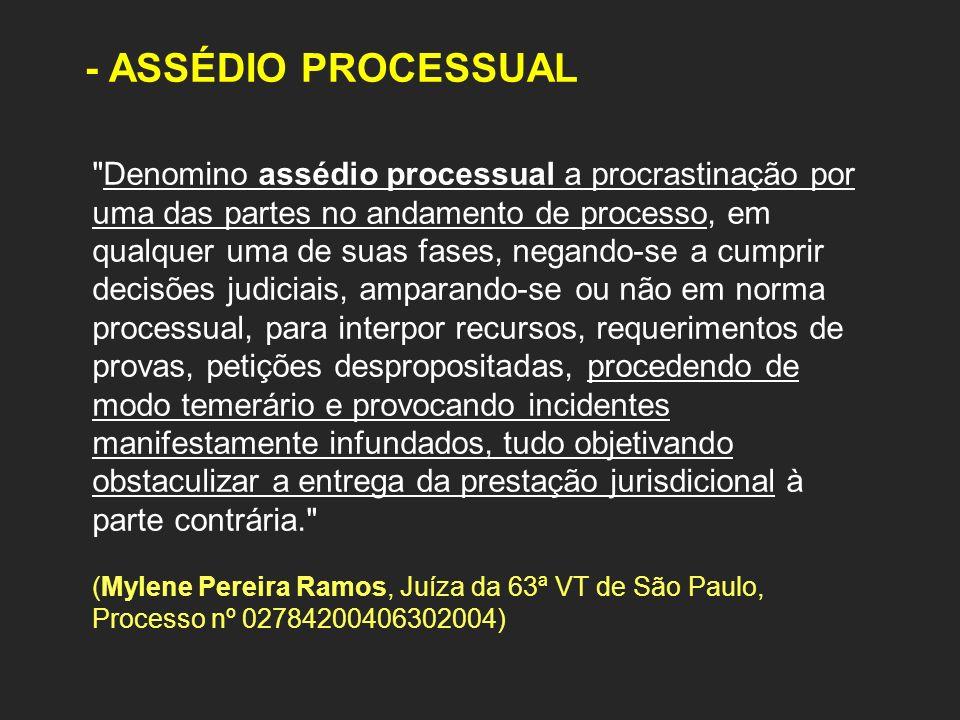 - ASSÉDIO PROCESSUAL