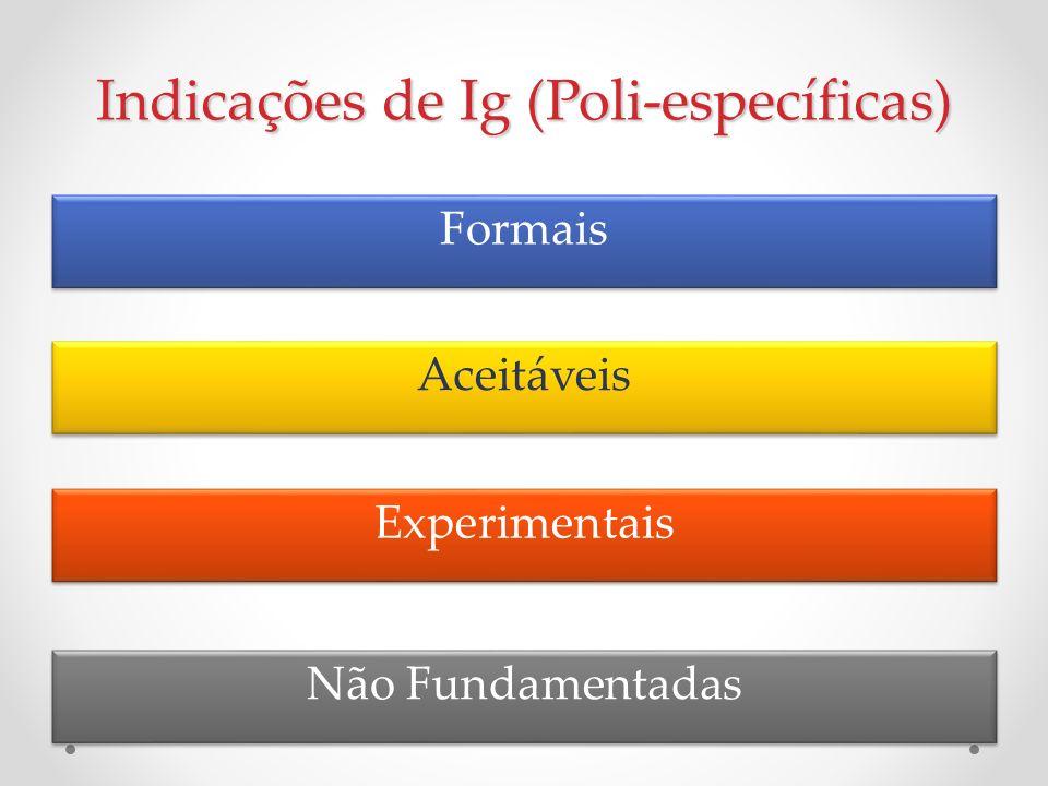 Indicações de Ig (Poli-específicas) Formais Aceitáveis Experimentais Não Fundamentadas