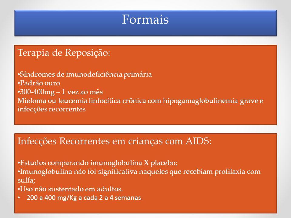 Formais Terapia de Reposição: Síndromes de imunodeficiência primária Padrão ouro 300-400mg – 1 vez ao mês Mieloma ou leucemia linfocítica crônica com
