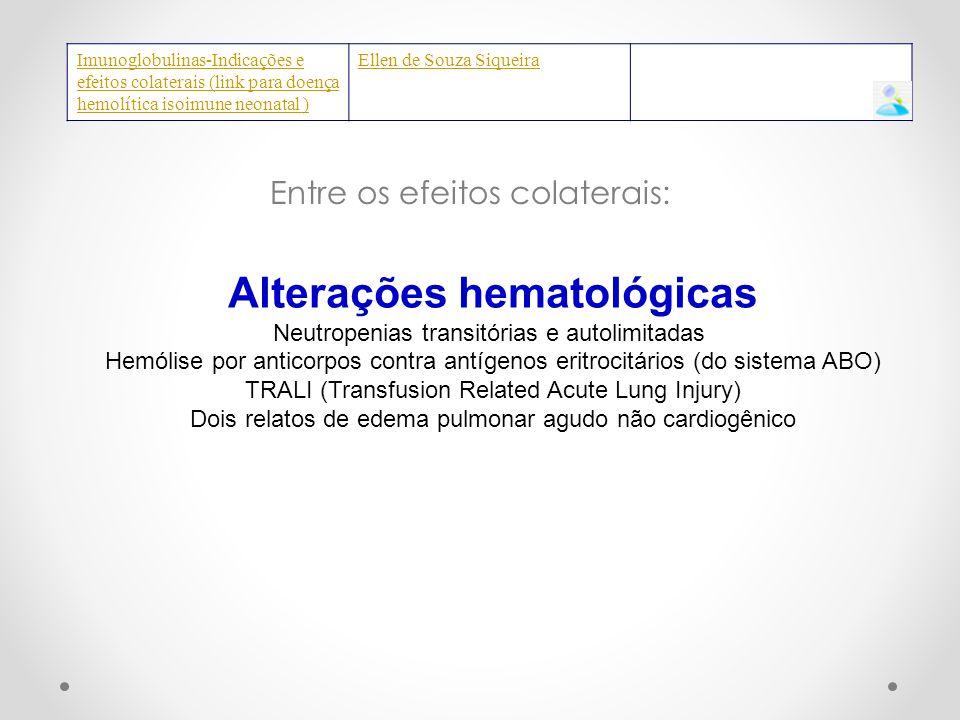 Entre os efeitos colaterais: Imunoglobulinas-Indica ç ões e efeitos colaterais (link para doen ç a hemol í tica isoimune neonatal ) Ellen de Souza Siq