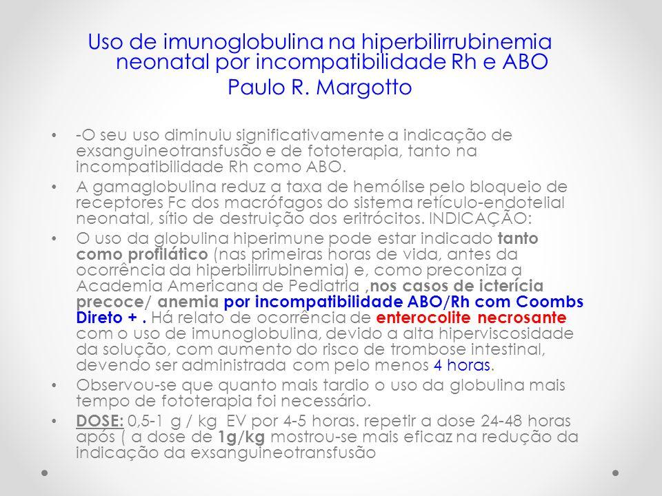 Uso de imunoglobulina na hiperbilirrubinemia neonatal por incompatibilidade Rh e ABO Paulo R. Margotto -O seu uso diminuiu significativamente a indica
