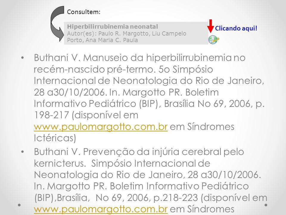 Buthani V. Manuseio da hiperbilirrubinemia no recém-nascido pré-termo. 5o Simpósio Internacional de Neonatologia do Rio de Janeiro, 28 a30/10/2006. In