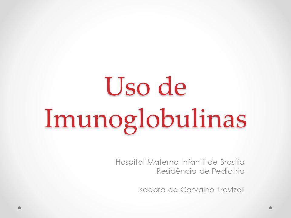 Uso de Imunoglobulinas Hospital Materno Infantil de Brasília Residência de Pediatria Isadora de Carvalho Trevizoli