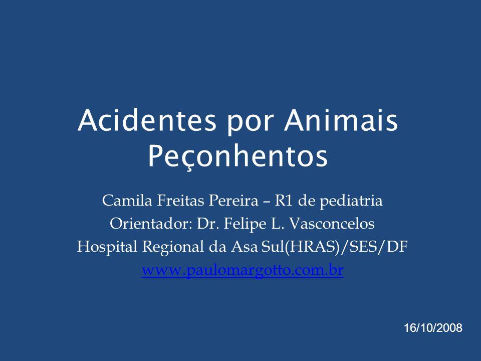 Acidentes por Animais Peçonhentos Camila Freitas Pereira – R1 de pediatria Orientador: Dr. Felipe L. Vasconcelos Hospital Regional da Asa Sul(HRAS)/SE