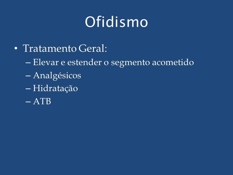 Ofidismo Tratamento Geral: – Elevar e estender o segmento acometido – Analgésicos – Hidratação – ATB