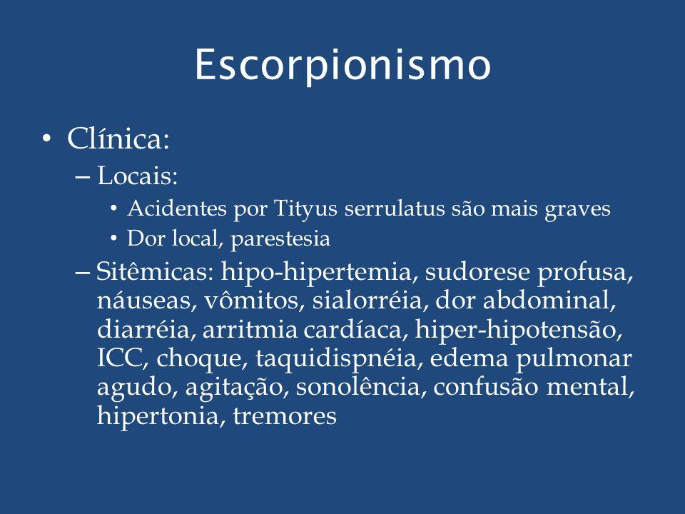 Escorpionismo Clínica: – Locais: Acidentes por Tityus serrulatus são mais graves Dor local, parestesia – Sitêmicas: hipo-hipertemia, sudorese profusa,
