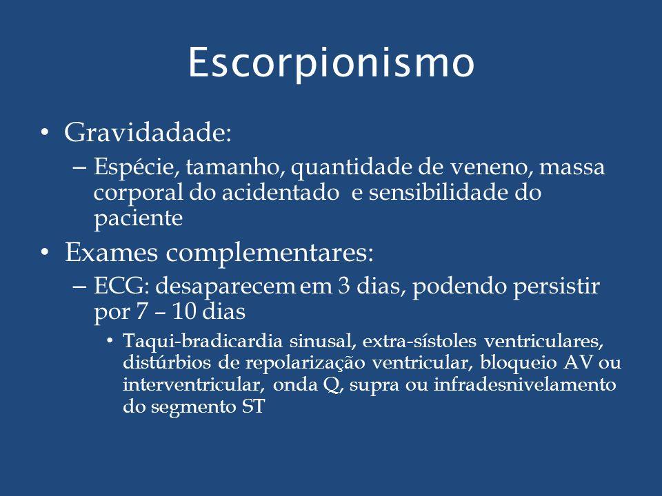 Escorpionismo Gravidadade: – Espécie, tamanho, quantidade de veneno, massa corporal do acidentado e sensibilidade do paciente Exames complementares: –