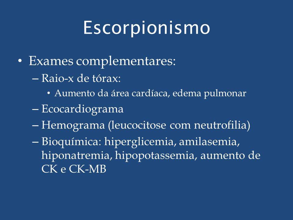 Escorpionismo Exames complementares: – Raio-x de tórax: Aumento da área cardíaca, edema pulmonar – Ecocardiograma – Hemograma (leucocitose com neutrof
