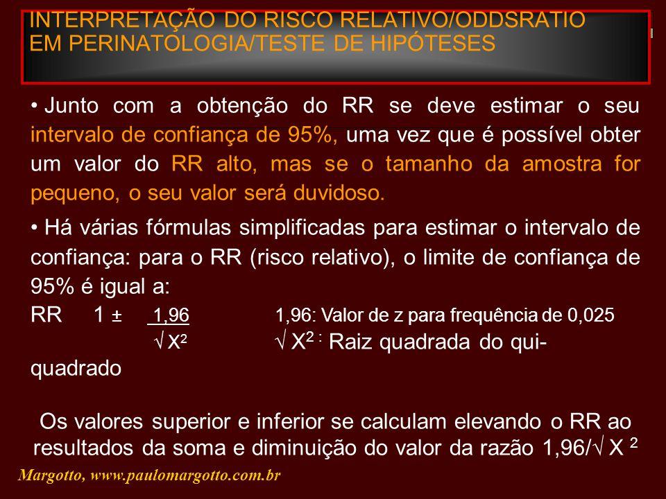 INTERPRETAÇÃO DO RISCO RELATIVO/ODDSRATIO EM PERINATOLOGIA/TESTE DE HIPÓTESES Margotto, www.paulomargotto.com.br Junto com a obtenção do RR se deve es