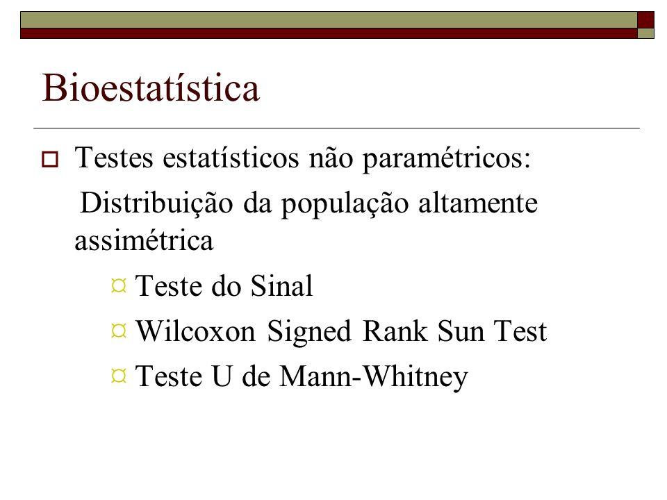 Bioestatística Testes estatísticos não paramétricos: Distribuição da população altamente assimétrica ¤ Teste do Sinal ¤ Wilcoxon Signed Rank Sun Test