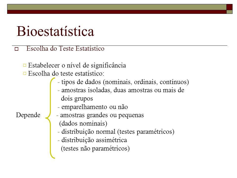Bioestatística Escolha do Teste Estatístico ¤ Estabelecer o nível de significância ¤ Escolha do teste estatístico: - tipos de dados (nominais, ordinai
