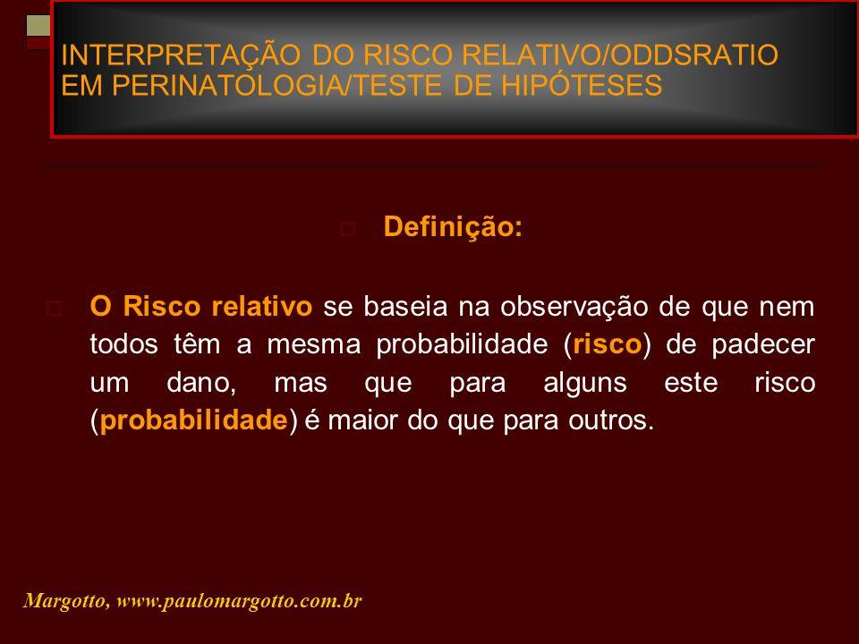INTERPRETAÇÃO DO RISCO RELATIVO/ODDSRATIO EM PERINATOLOGIA/TESTE DE HIPÓTESES Definição: O Risco relativo se baseia na observação de que nem todos têm