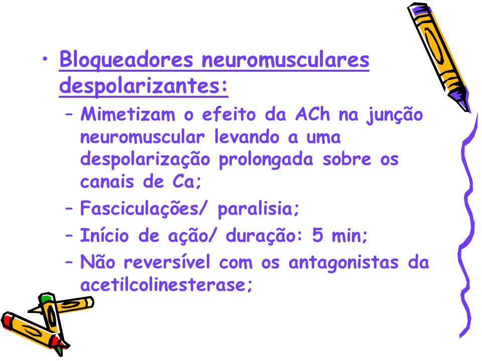 Bloqueadores neuromusculares despolarizantes: –Mimetizam o efeito da ACh na junção neuromuscular levando a uma despolarização prolongada sobre os cana