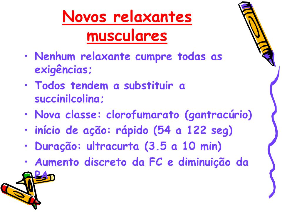 Novos relaxantes musculares Nenhum relaxante cumpre todas as exigências; Todos tendem a substituir a succinilcolina; Nova classe: clorofumarato (gantr
