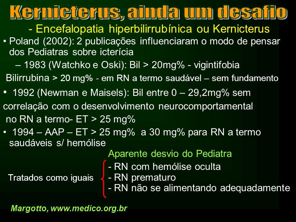 - Encefalopatia hiperbilirrubínica ou Kernicterus Poland (2002): 2 publicações influenciaram o modo de pensar dos Pediatras sobre icterícia – 1983 (Wa