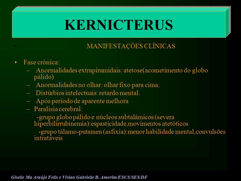 MANIFESTAÇÕES CLÍNICAS Fase crônica: – Anormalidades extrapiramidais: atetose(acometimento do globo pálido) – Anormalidades no olhar: olhar fixo para