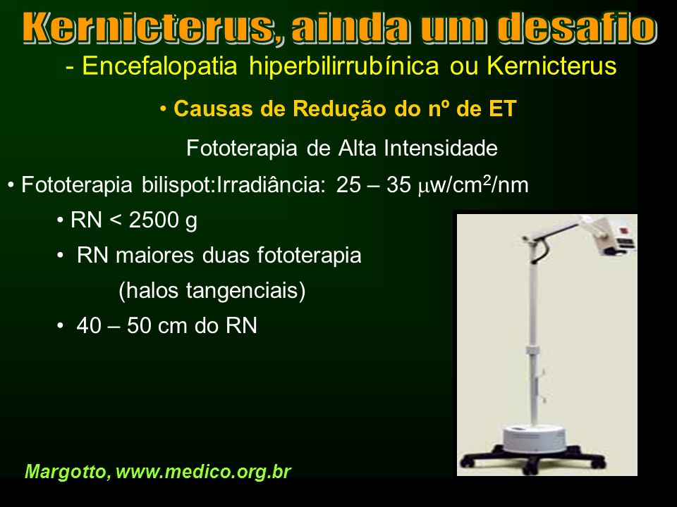 - Encefalopatia hiperbilirrubínica ou Kernicterus Causas de Redução do nº de ET Fototerapia de Alta Intensidade Fototerapia bilispot:Irradiância: 25 –