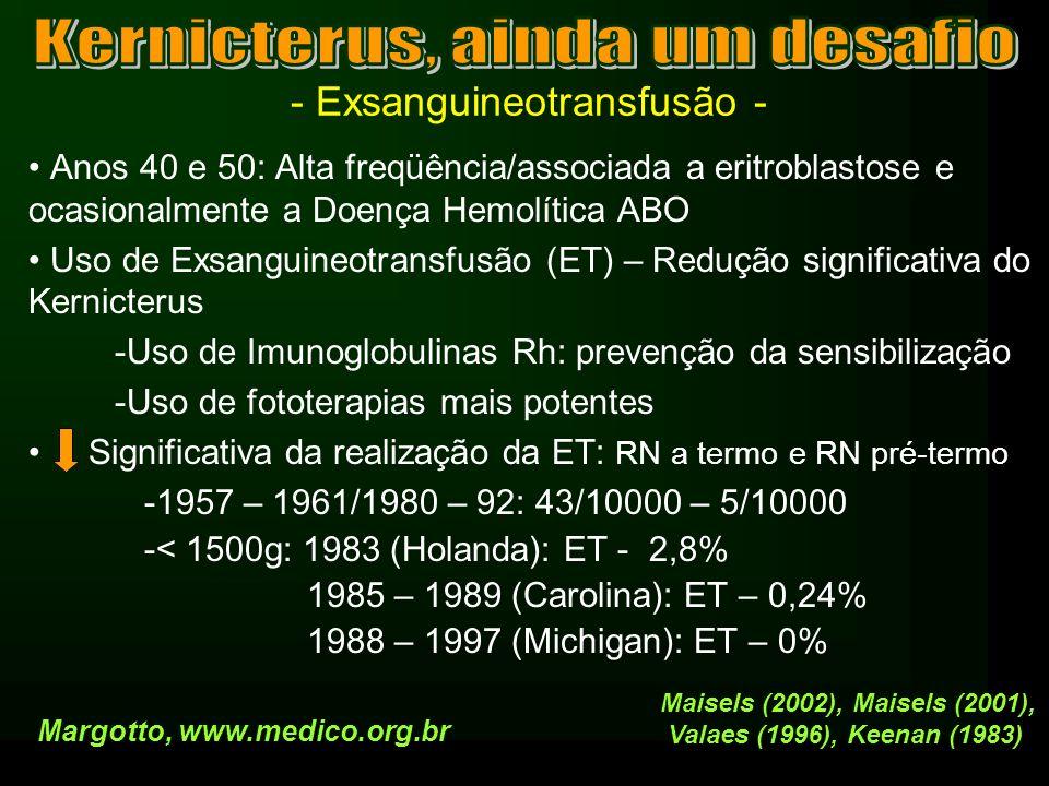 - Encefalopatia hiperbilirrubínica ou Kernicterus Indicação de Fototerapia RN < 2500 g ao nascer Fototerapia Precoce: RN < 1000g – BI de 5 – 6 mg% Margotto, www.medico.org.br Peso (g)24-48h72-96h> 96 h < 1500g688 15001-2000810 2001-25001214 Campelo, (2004)
