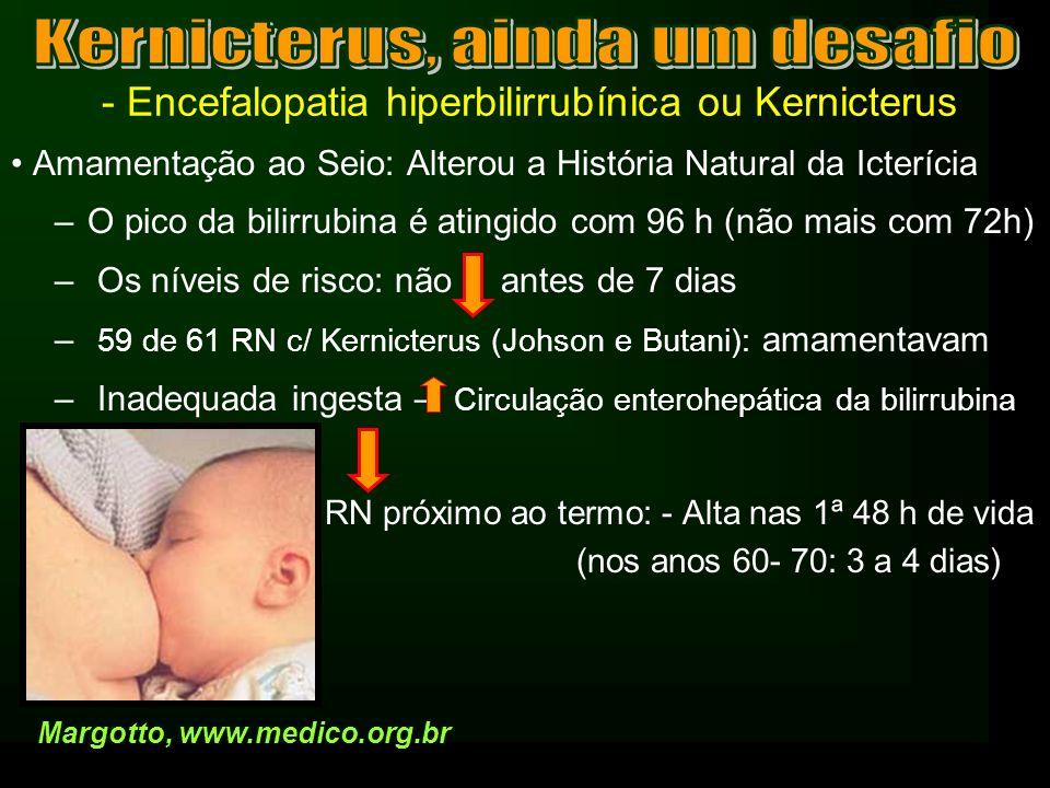 - Encefalopatia hiperbilirrubínica ou Kernicterus – Maior atenção: –Bilirrubina entre 6-8 mg%: 20 – 40% não vêem icterícia (o olho é relativamente insensível ao amarelo) -TcB (Bil transcutãnea):-BiliChek (menor acurácia >15mg%e <35sem); -JM-103: sobrestima; menor acurácia <35sem) –Estimativa Bilirrubina: Extensão Caudal Face: 5mg% Tórax: 10 mg% Abdômen: 12mg% Palmar e Solar: > 15 mg% Margotto, www.medico.org.br Maisels (2002), Gartner (2001), Poland (2002), Porter (2002),Stevenson,2004