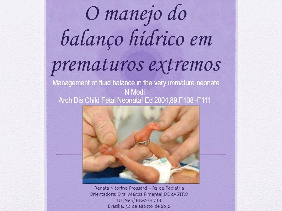 O manejo do balanço hídrico em prematuros extremos Management of fluid balance in the very immature neonate N Modi Arch Dis Child Fetal Neonatal Ed 20