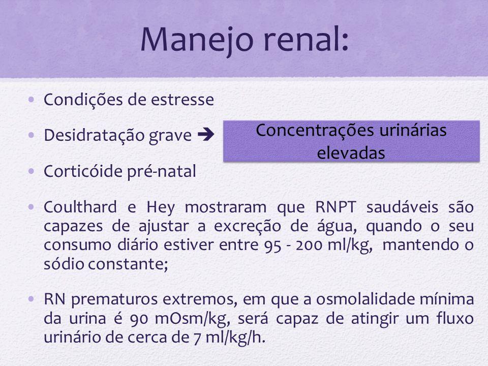 Manejo renal: Condições de estresse Desidratação grave Corticóide pré-natal Coulthard e Hey mostraram que RNPT saudáveis são capazes de ajustar a excr