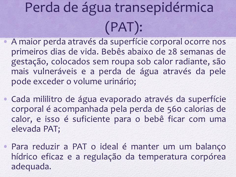 Perda de água transepidérmica (PAT): A maior perda através da superfície corporal ocorre nos primeiros dias de vida. Bebês abaixo de 28 semanas de ges