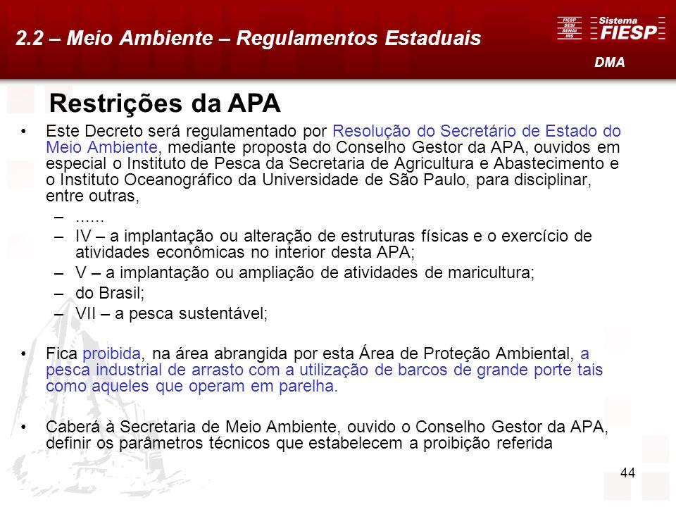 44 Este Decreto será regulamentado por Resolução do Secretário de Estado do Meio Ambiente, mediante proposta do Conselho Gestor da APA, ouvidos em esp
