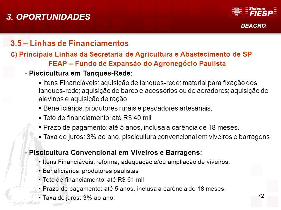 72 3.5 – Linhas de Financiamentos c ) Principais Linhas da Secretaria de Agricultura e Abastecimento de SP FEAP – Fundo de Expansão do Agronegócio Pau
