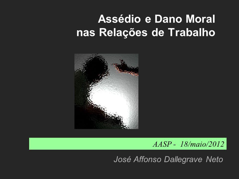 Assédio e Dano Moral nas Relações de Trabalho José Affonso Dallegrave Neto AASP - 18/maio/2012
