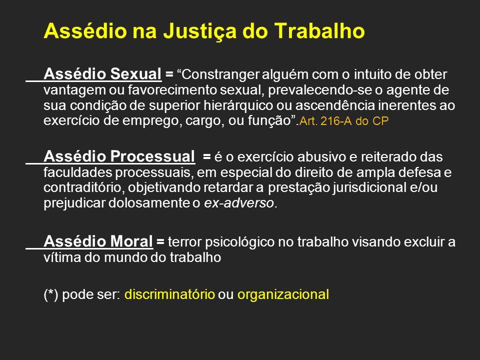 Assédio na Justiça do Trabalho Assédio Sexual = Constranger alguém com o intuito de obter vantagem ou favorecimento sexual, prevalecendo-se o agente d