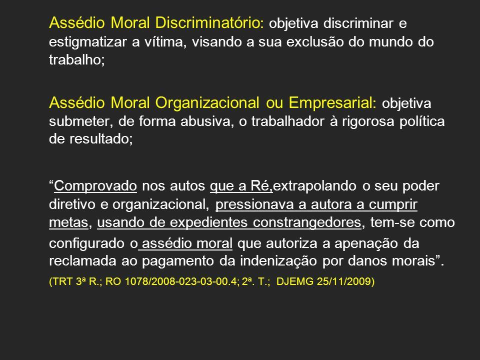Assédio Moral Discriminatório : objetiva discriminar e estigmatizar a vítima, visando a sua exclusão do mundo do trabalho; Assédio Moral Organizaciona