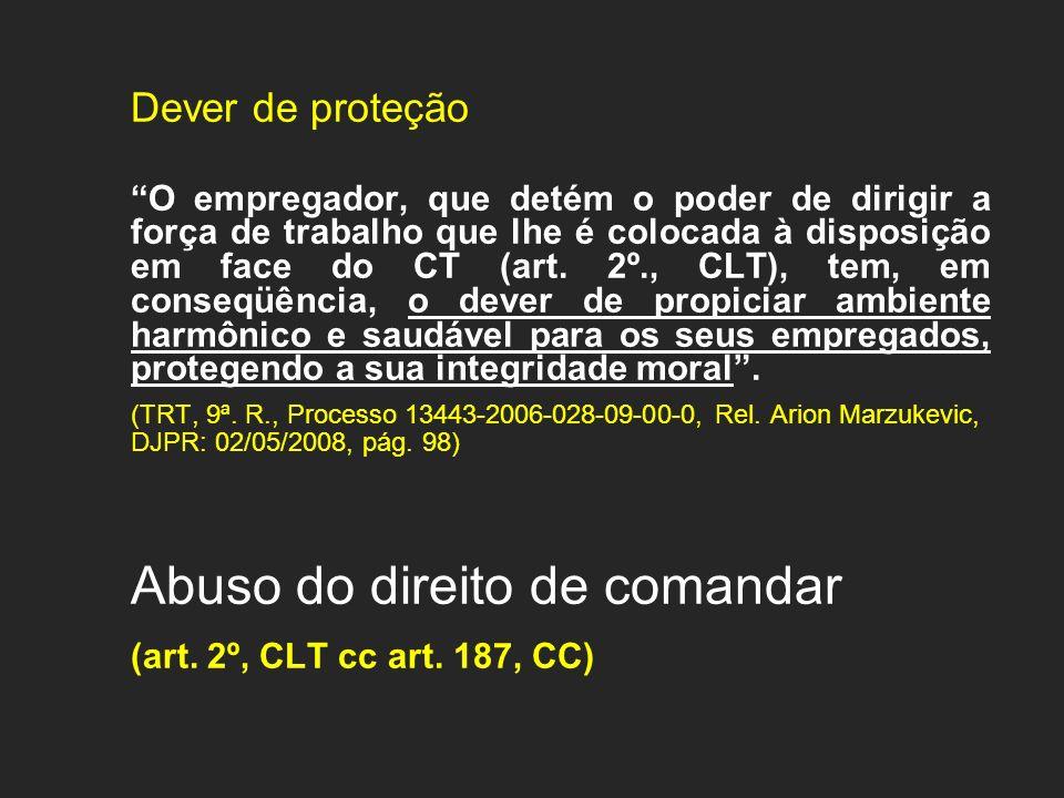 Dever de proteção O empregador, que detém o poder de dirigir a força de trabalho que lhe é colocada à disposição em face do CT (art. 2º., CLT), tem, e